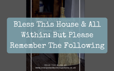 Bless This House & All Within: But Please Remember The Following…!