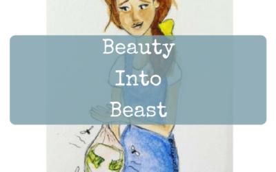 Beauty Into Beast