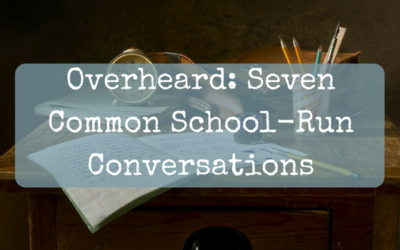 Overheard: Seven Common School-Run Conversations