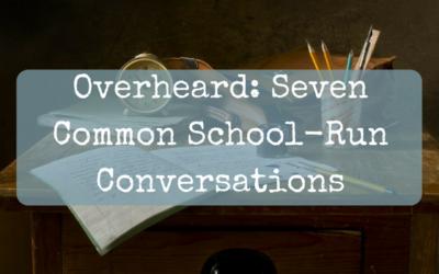 Overheard: Seven Common School-Run Conversations