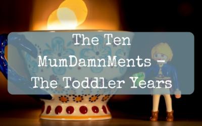 The Ten MumDamnMents – The Toddler Years