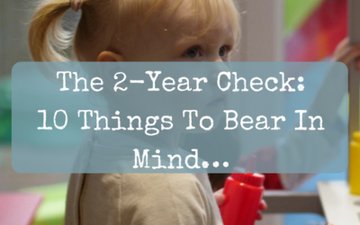 The 2-Year Check: 10 Things To Bear In Mind…