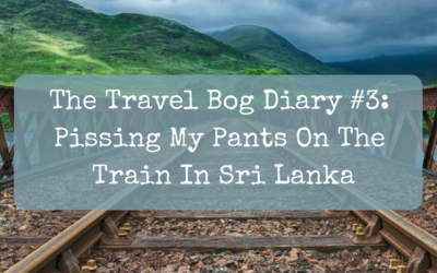 The Travel Bog Diary #3: Pissing My Pants On The Train In Sri Lanka