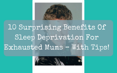 10 Surprising Benefits Of Sleep Deprivation For Exhausted Mums – With Tips!