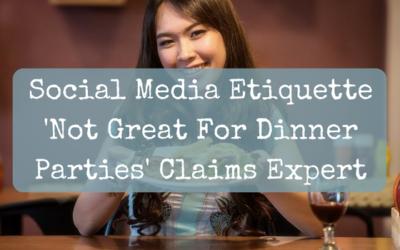 Social Media Etiquette 'Not Great For Dinner Parties' Claims Expert