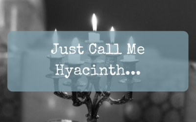 Just Call Me Hyacinth…