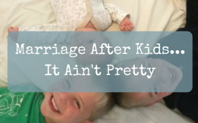 Marriage After Kids… It Ain't Pretty