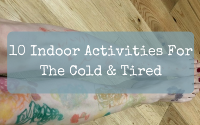 10 Indoor Activities For The Cold & Tired