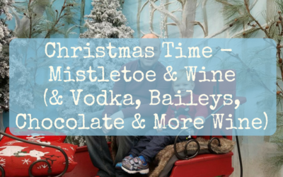 Christmas Time – Mistletoe & Wine (& Vodka, Baileys, Chocolate & More Wine)