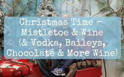 Christmas Time – Mistletoe & Wine (& Vodka, Baileys, Chocolate & More Wine)