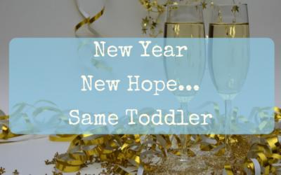 New Year, New Hope… Same Toddler