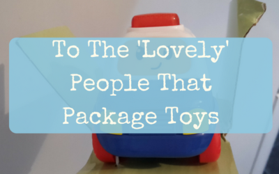 To The 'Lovely' People That Package Toys