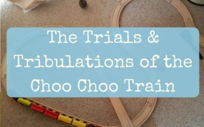 The Trials & Tribulations of the Choo Choo Train